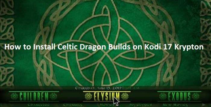 How to Install Celtic Dragon Builds on Kodi 17 Krypton