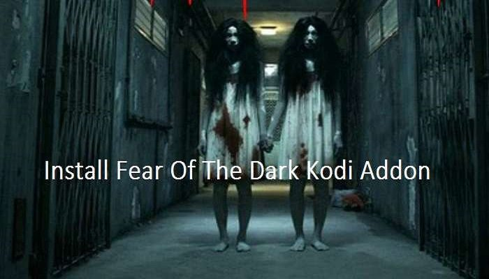 How To Install Fear Of The Dark Kodi Addon