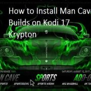 How to Install Man Cave Builds on Kodi 17 Krypton