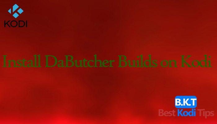 How to Install DaButcher Builds on Kodi 17 Krypton