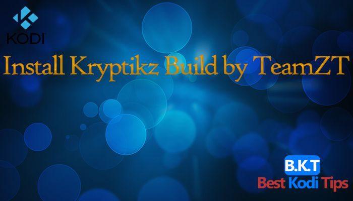 How to Install Kryptikz Build by TeamZT on Kodi 17 Krypton