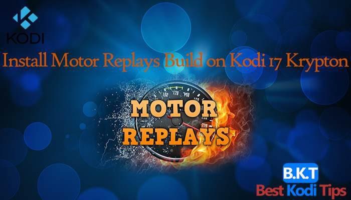 How to Install Motor Replays Builds on Kodi 17 Krypton