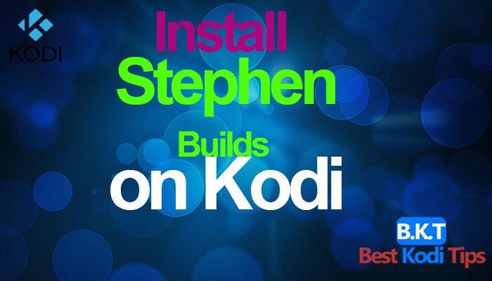 how to install Stephen builds on kodi 17 krypton