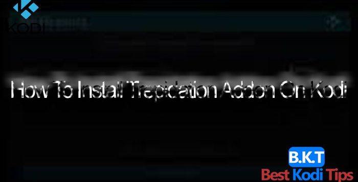 How To Install Trepidation Addon On Kodi