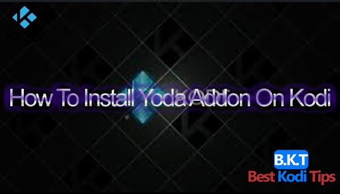 How To Install Yoda Addon On Kodi