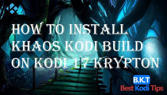 How To Install Khaos Kodi Build On Kodi Bestkoditips