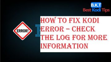 How to Fix Kodi Error – Check the Log for More Information