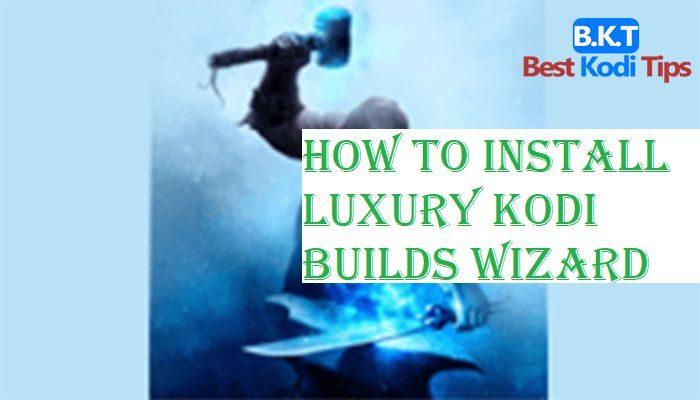 How to Install Luxury Kodi Builds Wizard