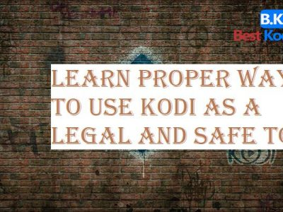 Learn Proper Way to Use Kodi as a Legal and Safe Tool