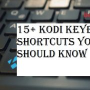 Kodi Keyboard Shortcuts You Should Know