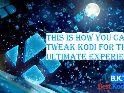 This Is How You Can Tweak Kodi For The Ultimate Experience